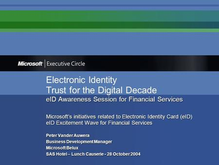 EID Awareness Session for Financial Services Microsoft's initiatives related to Electronic Identity Card (eID) eID Excitement Wave for Financial Services.