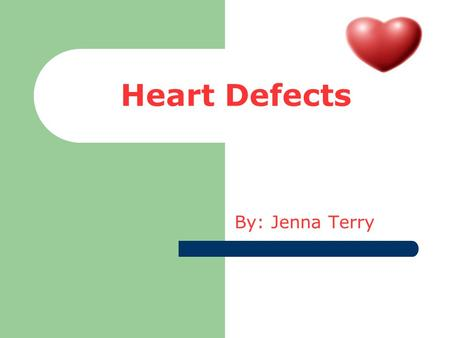 Heart Defects By: Jenna Terry. What is it? The Heart Defect i am talking about is congenital heart defect. It is when your heart has a hole in it. It.
