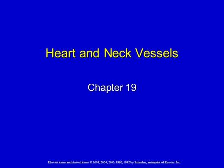 Elsevier items and derived items © 2008, 2004, 2000, 1996, 1992 by Saunders, an imprint of Elsevier Inc. Heart and Neck Vessels Chapter 19.