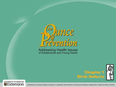 An Ounce of Prevention  2000, 2005, 2011 The Curators of the University of Missouri Chapter 1 Birth Defects.