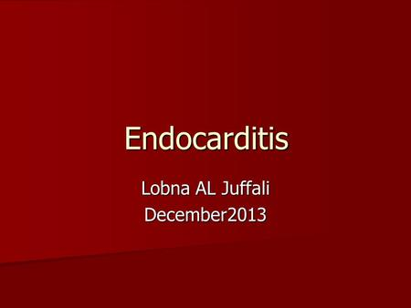 Endocarditis Lobna AL Juffali December2013. Introduction 3-4 cases per 100,000 population per year 3-4 cases per 100,000 population per year Platlet –