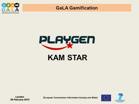 London 28 February 2012 European Commission Information Society and Media GaLA Gamification 1 KAM STAR.
