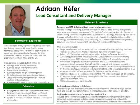 Lead Consultant and Delivery Manager Adriaan Héfer Education Relevant Experience Summary of Experience Business and ICT Solutions Design and Implementation.