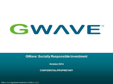 GWave: Socially Responsible Investment October 2014 CONFIDENTIAL/PROPRIETARY GW AVE is a registered trademark of GW AVE LLC.