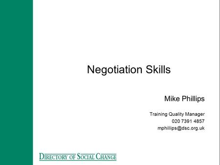 Negotiation Skills Mike Phillips Training Quality Manager 020 7391 4857
