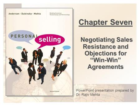 "Chapter Seven Negotiating <strong>Sales</strong> Resistance and Objections for ""Win-Win"" Agreements PowerPoint presentation prepared by Dr. Rajiv Mehta."