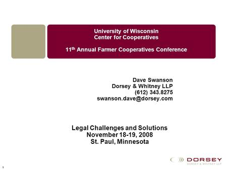 1 University of Wisconsin Center for Cooperatives 11 th Annual Farmer Cooperatives Conference Dave Swanson Dorsey & Whitney LLP (612) 343.8275