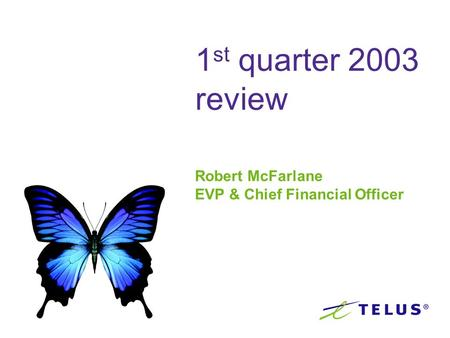1 st quarter 2003 review Robert McFarlane EVP & Chief Financial Officer.
