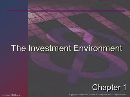 McGraw-Hill/Irwin Copyright © 2005 by The McGraw-Hill Companies, Inc. All rights reserved. Chapter 1 The Investment Environment.