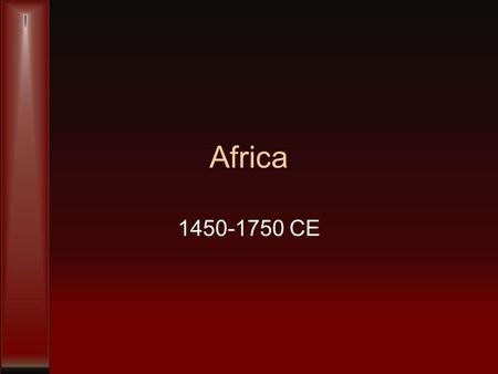 Africa 1450-1750 CE. Politics leaders cooperated with slave traders monarchy –inheritance and succession was matrilineal, meaning it followed the woman's.