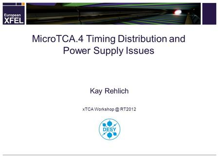 Kay Rehlich xTCA RT2012 MicroTCA.4 Timing Distribution and Power Supply Issues.