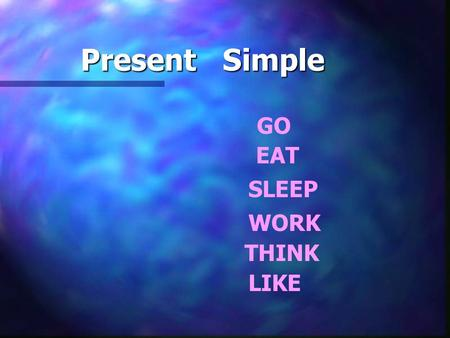 Present Simple GO EAT SLEEP WORK THINK LIKE. to walk I walk in the park every day. You walk in the park every day. Tom walks in the park every day. We.