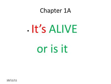 10/11/11 Chapter 1A It's ALIVE or is it. 10/11/11 Section 1 Characteristics of living things: There are 6 that all organisms share Living things have.