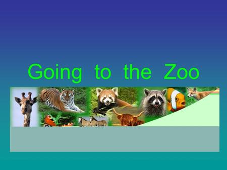 Going to the Zoo. Tomorrow on Sunday We go to the Zoo. Tomorrow, Tomorrow We go to the Zoo.