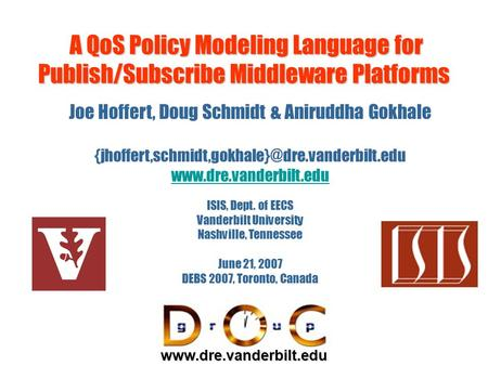 A QoS Policy Modeling Language for Publish/Subscribe Middleware Platforms A QoS Policy Modeling Language for Publish/Subscribe Middleware Platforms Joe.