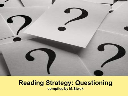 Reading Strategy: Questioning compiled by M.Siwak.