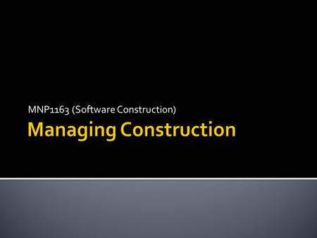 MNP1163 (Software Construction).  SDLC and Construction Models  Construction Planning  Construction Measurement.