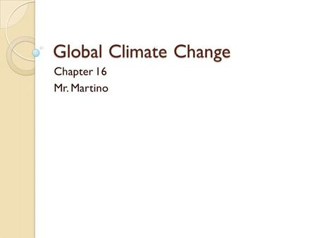 Global Climate Change Chapter 16 Mr. Martino. Our Dynamic Climate Energy From the Sun ◦ Greenhouse effect  Certain gases in the atmosphere retain some.