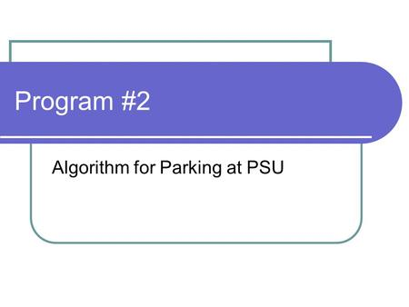 Program #2 Algorithm for Parking at PSU. Understanding the Assignment You will be writing a program to find out how much someone at PSU might be spending.