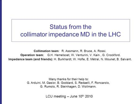 Status from the collimator impedance MD in the LHC Collimation team:R. Assmann, R. Bruce, A. Rossi. Operation team:G.H. Hemelsoet, W. Venturini, V. Kain,