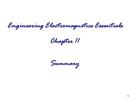 11 Engineering <strong>Electromagnetics</strong> Essentials Chapter 11 Summary.