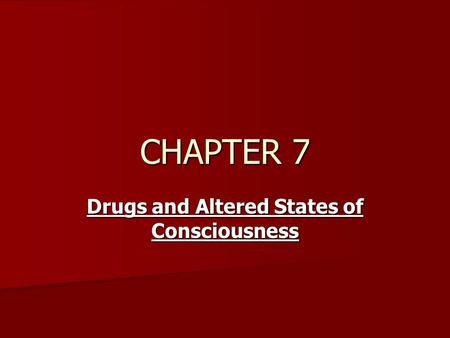 CHAPTER 7 Drugs and Altered States of Consciousness.