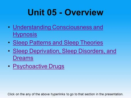 Unit 05 - Overview Understanding Consciousness and HypnosisUnderstanding Consciousness and Hypnosis Sleep Patterns and Sleep Theories Sleep Deprivation,