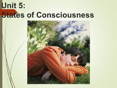 Unit 5: States of Consciousness. Unit Overview  Sleep and Dreams Sleep and Dreams  Hypnosis Hypnosis  Drugs and Consciousness Drugs and Consciousness.