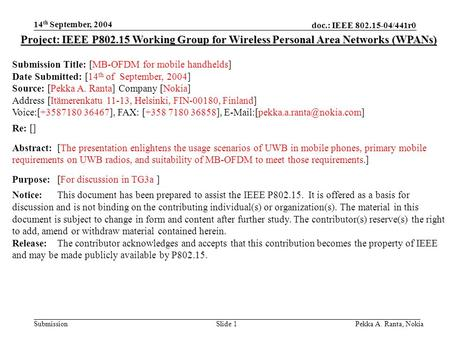 Doc.: IEEE 802.15-04/441r0 Submission 14 th September, 2004 Pekka A. Ranta, NokiaSlide 1 Project: IEEE P802.15 Working Group for Wireless Personal Area.