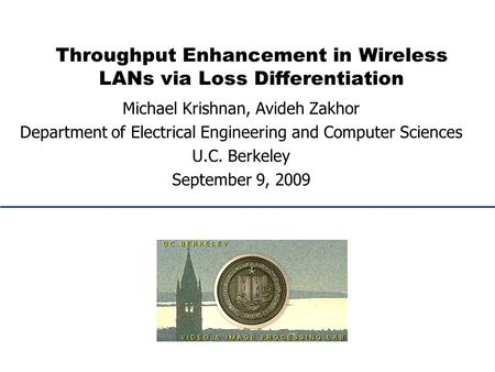 Throughput Enhancement in Wireless LANs via Loss Differentiation Michael Krishnan, Avideh Zakhor Department of Electrical Engineering and Computer Sciences.
