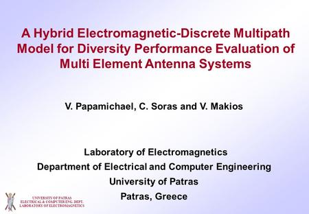 UNIVERSITY OF PATRAS ELECTRICAL & COMPUTER ENG. DEPT. LABORATORY OF ELECTROMAGNETICS A Hybrid Electromagnetic-Discrete Multipath Model for Diversity Performance.