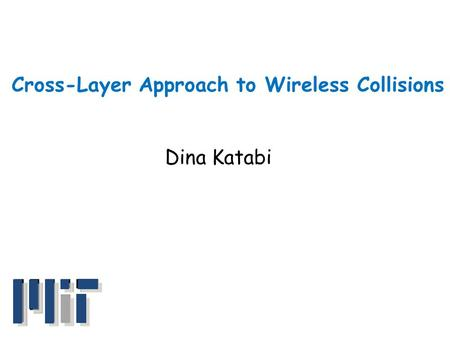Cross-Layer Approach to Wireless Collisions Dina Katabi.