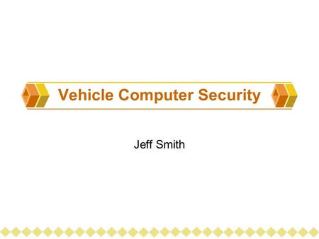 Vehicle Computer Security Jeff Smith. Am I safe operating my computer controlled vehicle?  Most people don't understand the computers that run their.