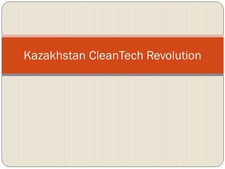 Kazakhstan CleanTech Revolution. The Need Almaty is one of the most polluted cities in the world! 85% due to urban traffic Public awareness grows UN program.
