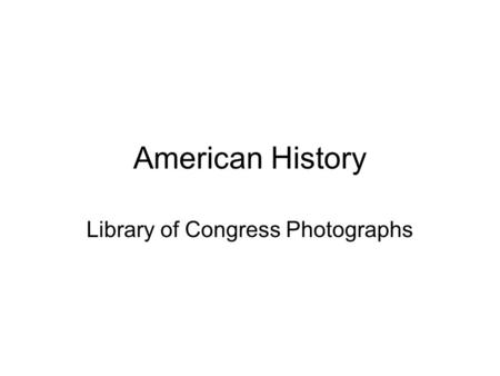 American History Library of Congress Photographs.