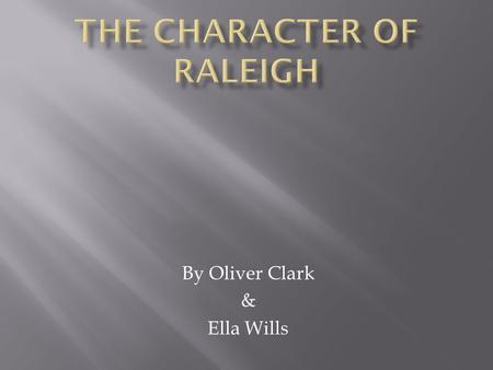 By Oliver Clark & Ella Wills.  In Act One, Scene One we are introduced to Raleigh, a juvenile lieutenant who enters the war not long after departing.