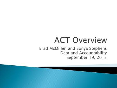 Brad McMillen and Sonya Stephens Data and Accountability September 19, 2013.