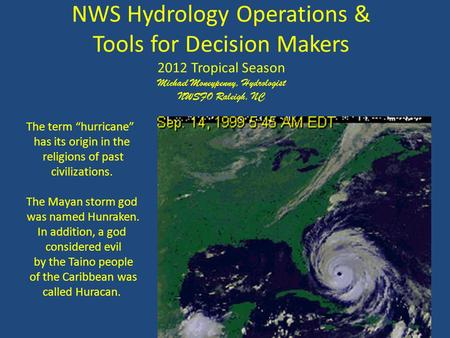 "NWS Hydrology Operations & Tools for Decision Makers 2012 Tropical Season Michael Moneypenny, Hydrologist NWSFO Raleigh, NC The term ""hurricane"" has its."