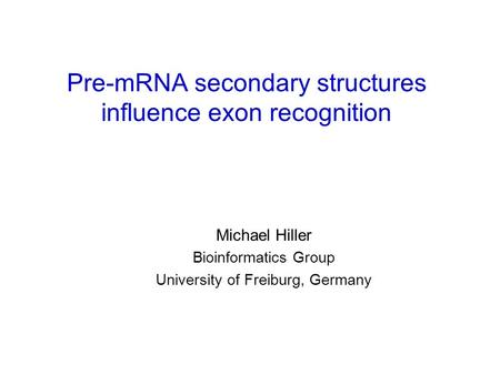 Pre-mRNA secondary structures influence exon recognition Michael Hiller Bioinformatics Group University of Freiburg, Germany.