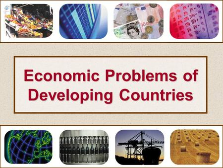 Economic Problems of Developing Countries. Economic Problems of Developing Countries The Problem of Underdevelopment.