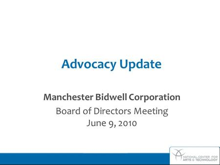 Advocacy Update Manchester Bidwell Corporation Board of Directors Meeting June 9, 2010.