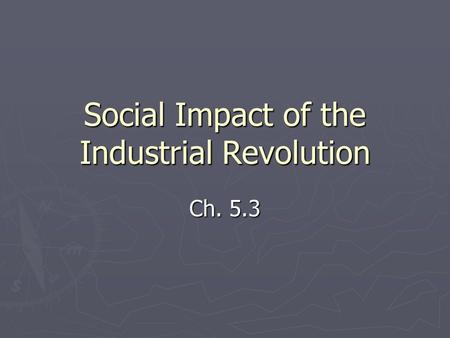 Social Impact of the Industrial Revolution Ch. 5.3.