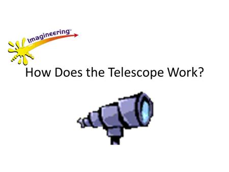 How Does the Telescope Work?. First, remember these things … Beams of light normally travel in straight lines, – But they bend when moving from one material.
