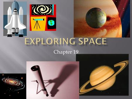 Chapter 19.  How…Telescopes:  What Scientists use to study objects in space.  Purpose of Telescope:  to gather & focus light from objects in space.