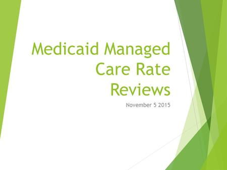 Medicaid Managed Care Rate Reviews November 5 2015.