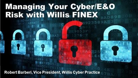 Managing Your Cyber/E&O Risk with Willis FINEX Robert Barberi, Vice President, Willis Cyber Practice.