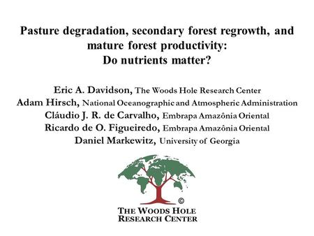 Pasture degradation, secondary forest regrowth, and mature forest productivity: Do nutrients matter? Eric A. Davidson, The Woods Hole Research Center Adam.