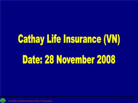 1 Cathay Life Insurance Ltd. (Vietnam) 28/11/2008 1.