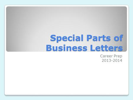Special Parts of Business Letters Career Prep 2013-2014.