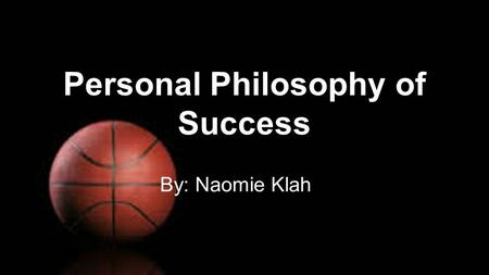 Personal Philosophy of Success By: Naomie Klah. I could relate to the movie Coach Carter in so many ways. Which is why I chose it to be my theme for this.